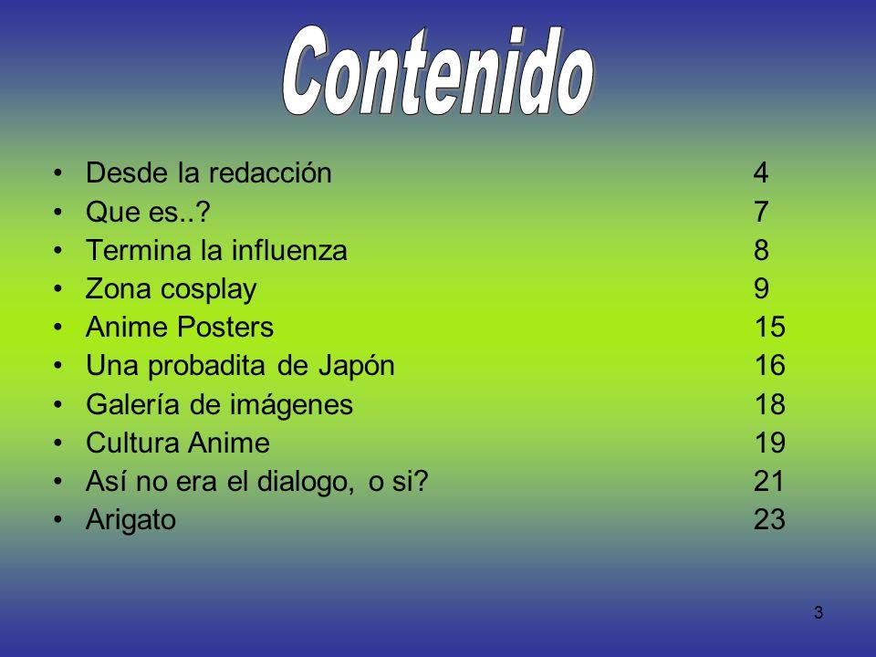3 Desde la redacción4 Que es..? 7 Termina la influenza8 Zona cosplay 9 Anime Posters 15 Una probadita de Japón 16 Galería de imágenes 18 Cultura Anime