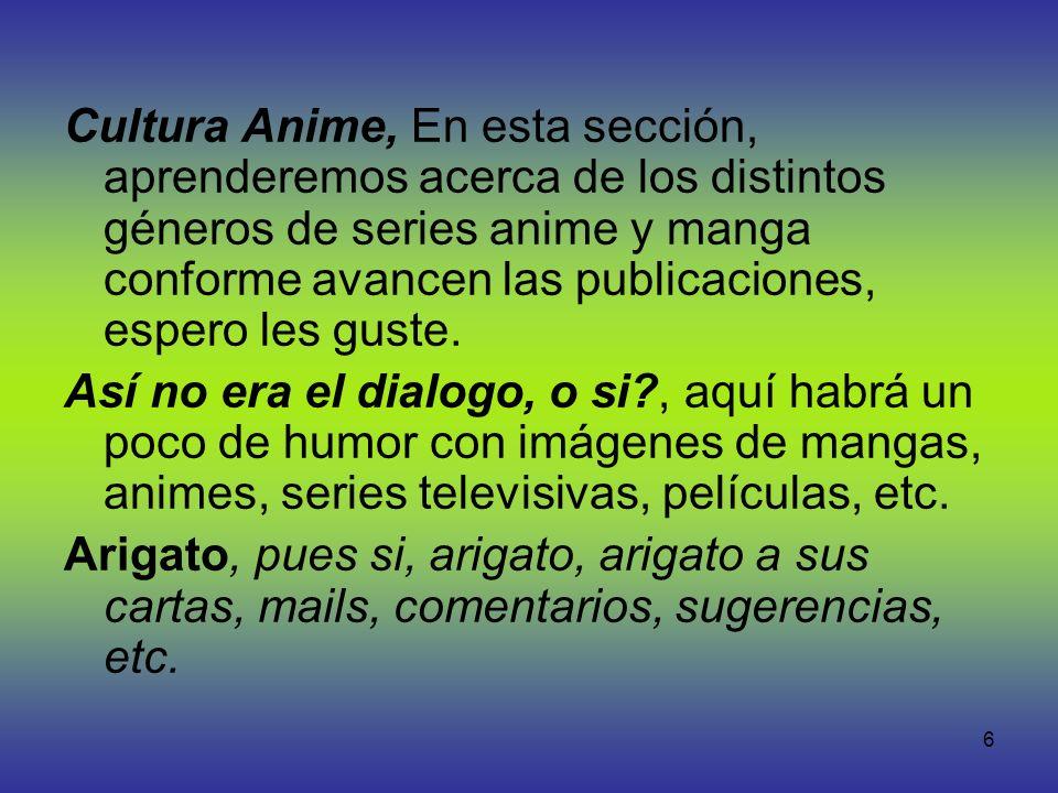 6 Cultura Anime, En esta sección, aprenderemos acerca de los distintos géneros de series anime y manga conforme avancen las publicaciones, espero les