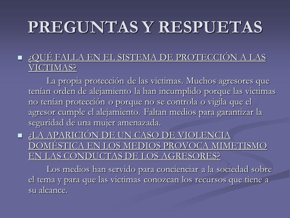 PREGUNTAS Y RESPUETAS ¿QUÉ FALLA EN EL SISTEMA DE PROTECCIÓN A LAS VICTIMAS? ¿QUÉ FALLA EN EL SISTEMA DE PROTECCIÓN A LAS VICTIMAS? La propia protecci