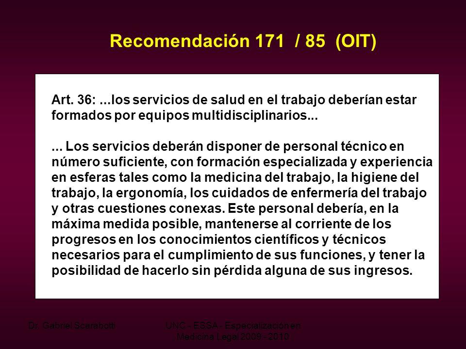 Dr. Gabriel ScarabottiUNC - ESSA - Especialización en Medicina Legal 2009 - 2010 Recomendación 171 / 85 (OIT) Art. 36:...los servicios de salud en el