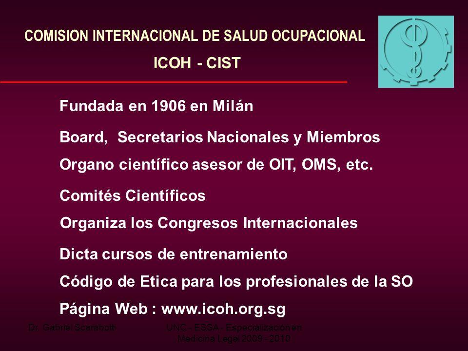 Dr. Gabriel ScarabottiUNC - ESSA - Especialización en Medicina Legal 2009 - 2010 COMISION INTERNACIONAL DE SALUD OCUPACIONAL ICOH - CIST Fundada en 19