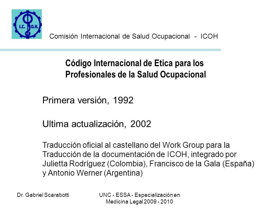Dr. Gabriel ScarabottiUNC - ESSA - Especialización en Medicina Legal 2009 - 2010 Código Internacional de Etica para los Profesionales de la Salud Ocup