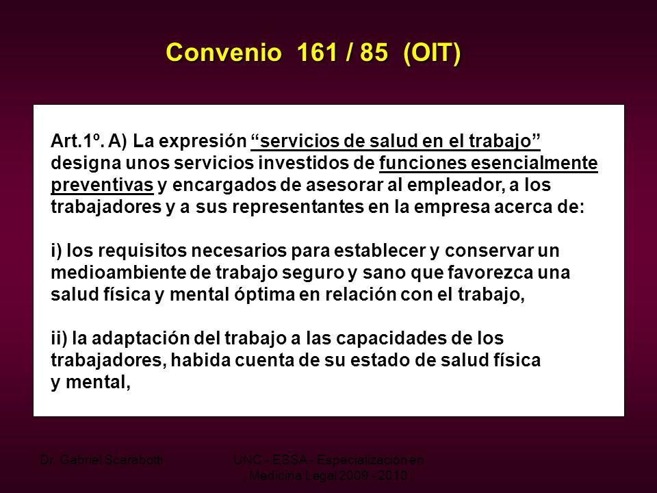 Dr. Gabriel ScarabottiUNC - ESSA - Especialización en Medicina Legal 2009 - 2010 Convenio 161 / 85 (OIT) Art.1º. A) La expresión servicios de salud en