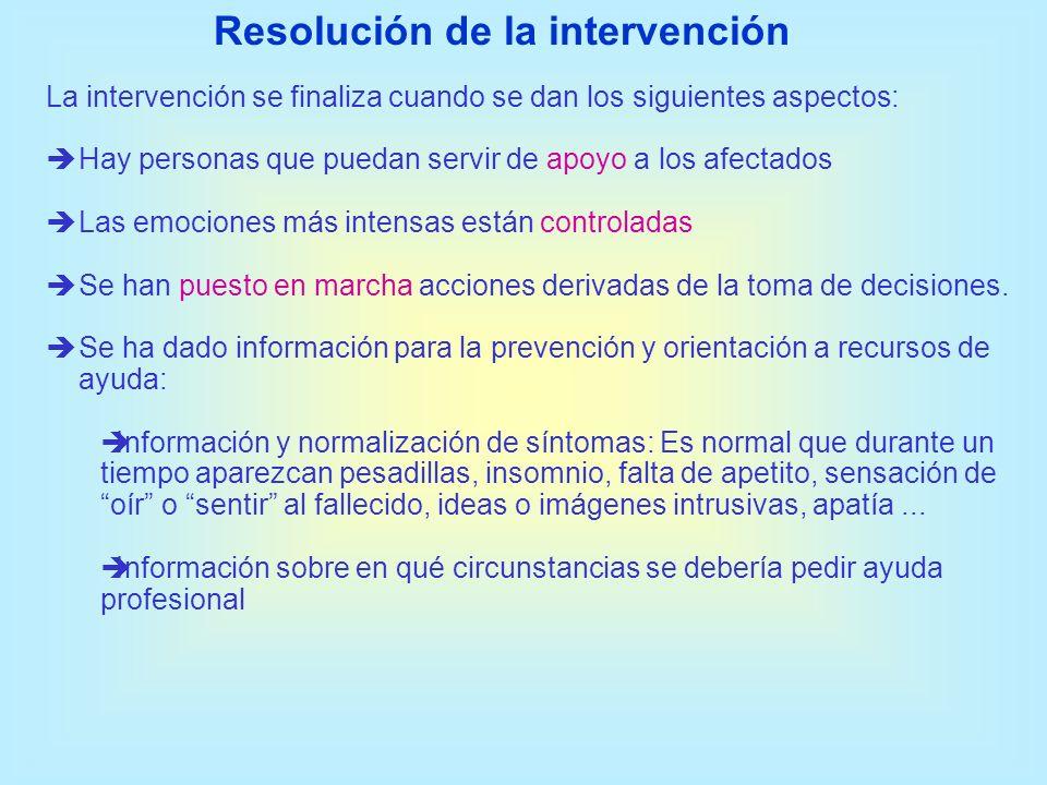 La intervención se finaliza cuando se dan los siguientes aspectos: Hay personas que puedan servir de apoyo a los afectados Las emociones más intensas