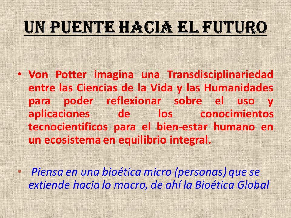 UN PUENTE HACIA EL FUTURO Von Potter imagina una Transdisciplinariedad entre las Ciencias de la Vida y las Humanidades para poder reflexionar sobre el
