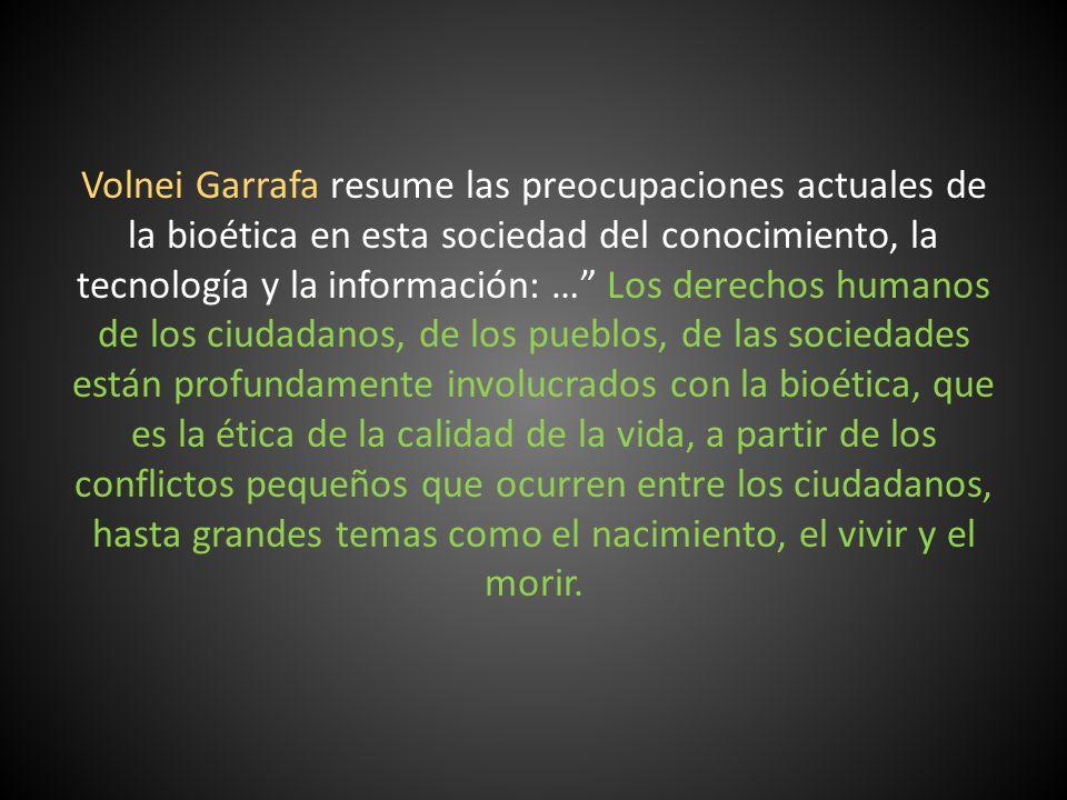 Volnei Garrafa resume las preocupaciones actuales de la bioética en esta sociedad del conocimiento, la tecnología y la información: … Los derechos hum