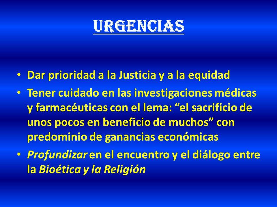 URGENCIAS Dar prioridad a la Justicia y a la equidad Tener cuidado en las investigaciones médicas y farmacéuticas con el lema: el sacrificio de unos p