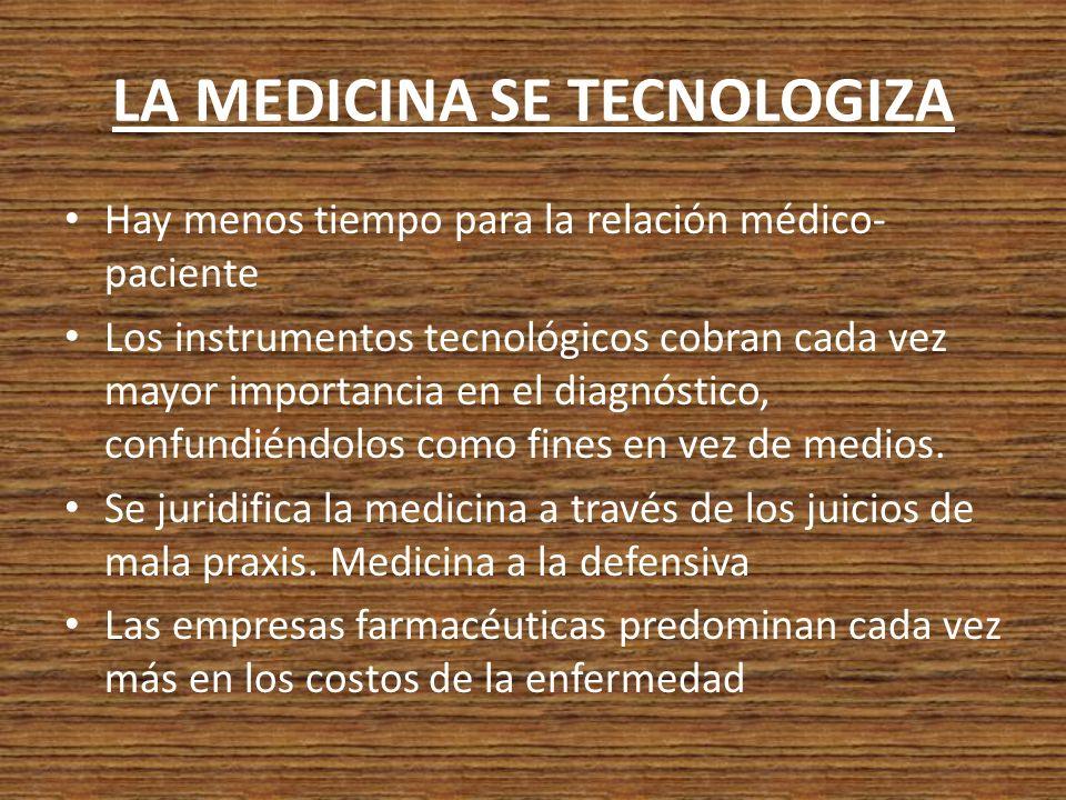 LA MEDICINA SE TECNOLOGIZA Hay menos tiempo para la relación médico- paciente Los instrumentos tecnológicos cobran cada vez mayor importancia en el di