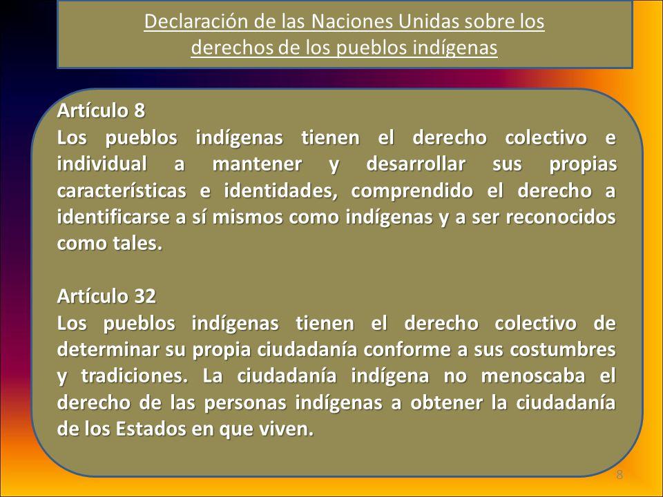 8 Artículo 8 Los pueblos indígenas tienen el derecho colectivo e individual a mantener y desarrollar sus propias características e identidades, compre