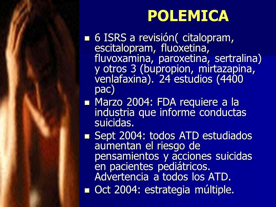 POLEMICA 6 ISRS a revisión( citalopram, escitalopram, fluoxetina, fluvoxamina, paroxetina, sertralina) y otros 3 (bupropion, mirtazapina, venlafaxina)