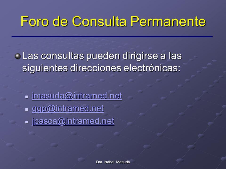 Dra. Isabel Masuda Foro de Consulta Permanente Las consultas pueden dirigirse a las siguientes direcciones electrónicas: imasuda@intramed.net imasuda@