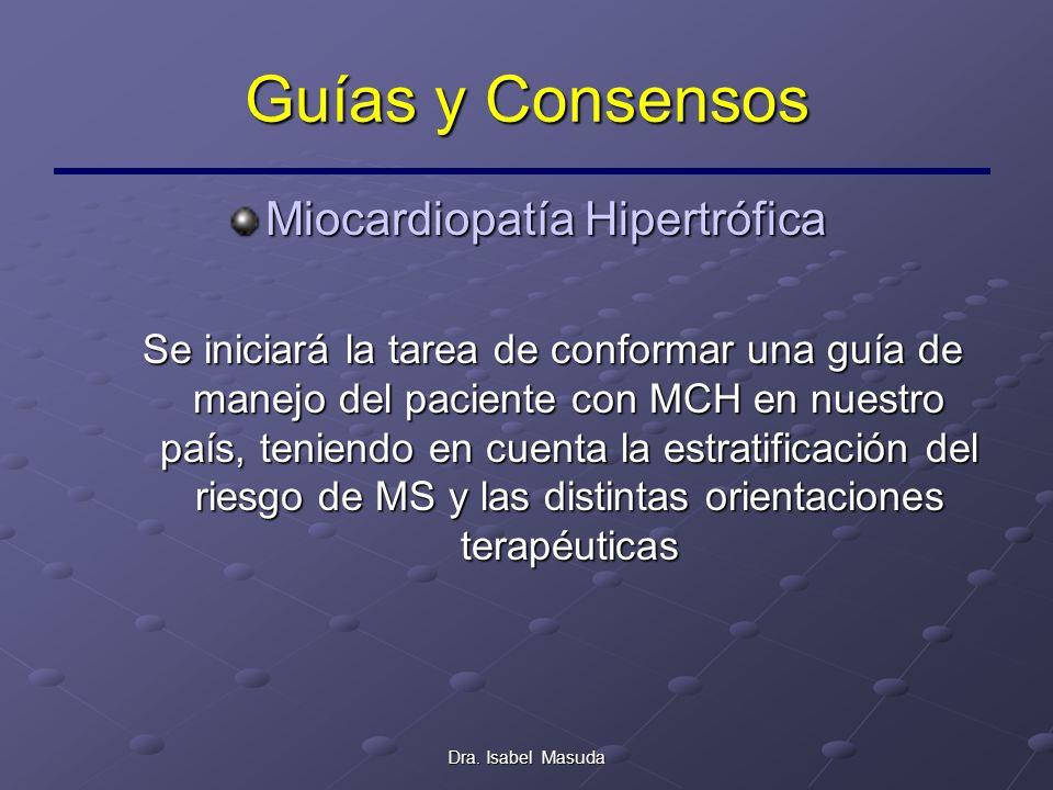 Dra. Isabel Masuda Guías y Consensos Miocardiopatía Hipertrófica Se iniciará la tarea de conformar una guía de manejo del paciente con MCH en nuestro