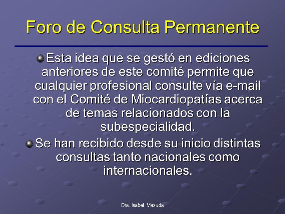 Dra. Isabel Masuda Foro de Consulta Permanente Esta idea que se gestó en ediciones anteriores de este comité permite que cualquier profesional consult
