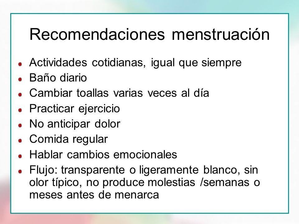 Recomendaciones menstruación Actividades cotidianas, igual que siempre Baño diario Cambiar toallas varias veces al día Practicar ejercicio No anticipa
