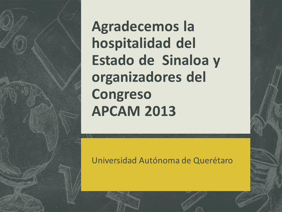 Agradecemos la hospitalidad del Estado de Sinaloa y organizadores del Congreso APCAM 2013 Universidad Autónoma de Querétaro