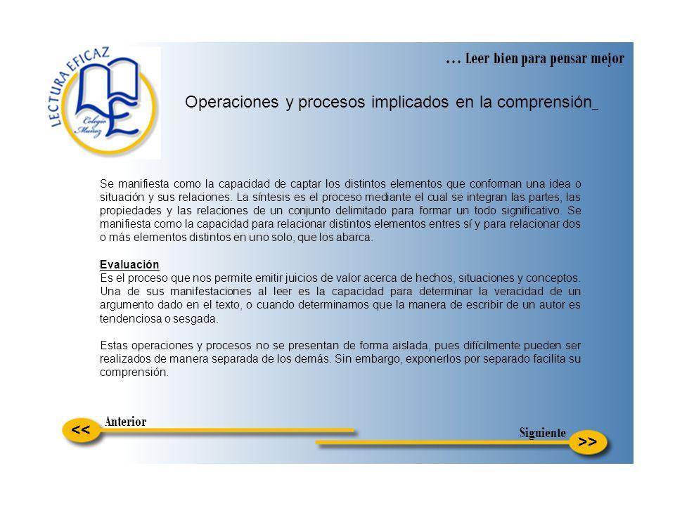 >> … Leer bien para pensar mejor Operaciones y procesos implicados en la comprensión << Se manifiesta como la capacidad de captar los distintos elemen