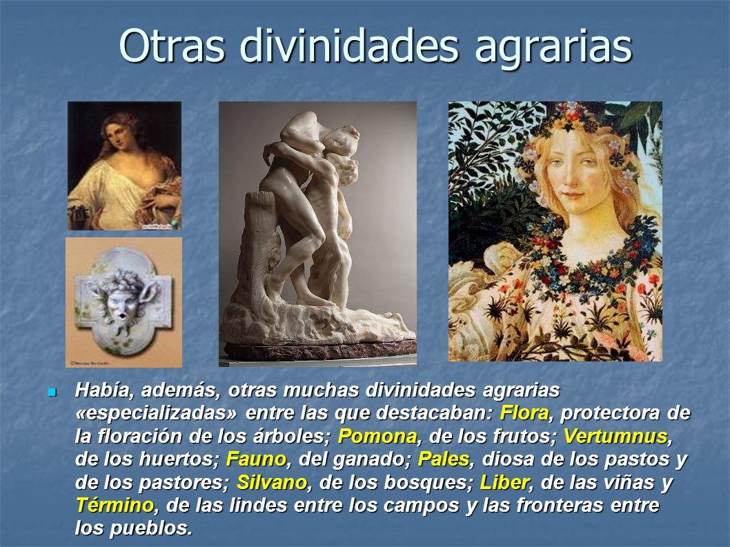 Otras divinidades agrarias Había, además, otras muchas divinidades agrarias «especializadas» entre las que destacaban: Flora, protectora de la floraci