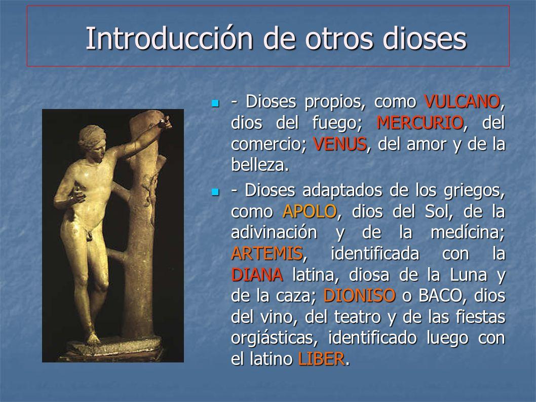 Introducción de otros dioses Introducción de otros dioses - Dioses propios, como VULCANO, dios del fuego; MERCURIO, del comercio; VENUS, del amor y de