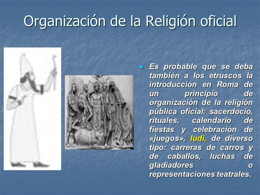 Organización de la Religión oficial Es probable que se deba también a los etruscos la introducción en Roma de un principio de organización de la relig