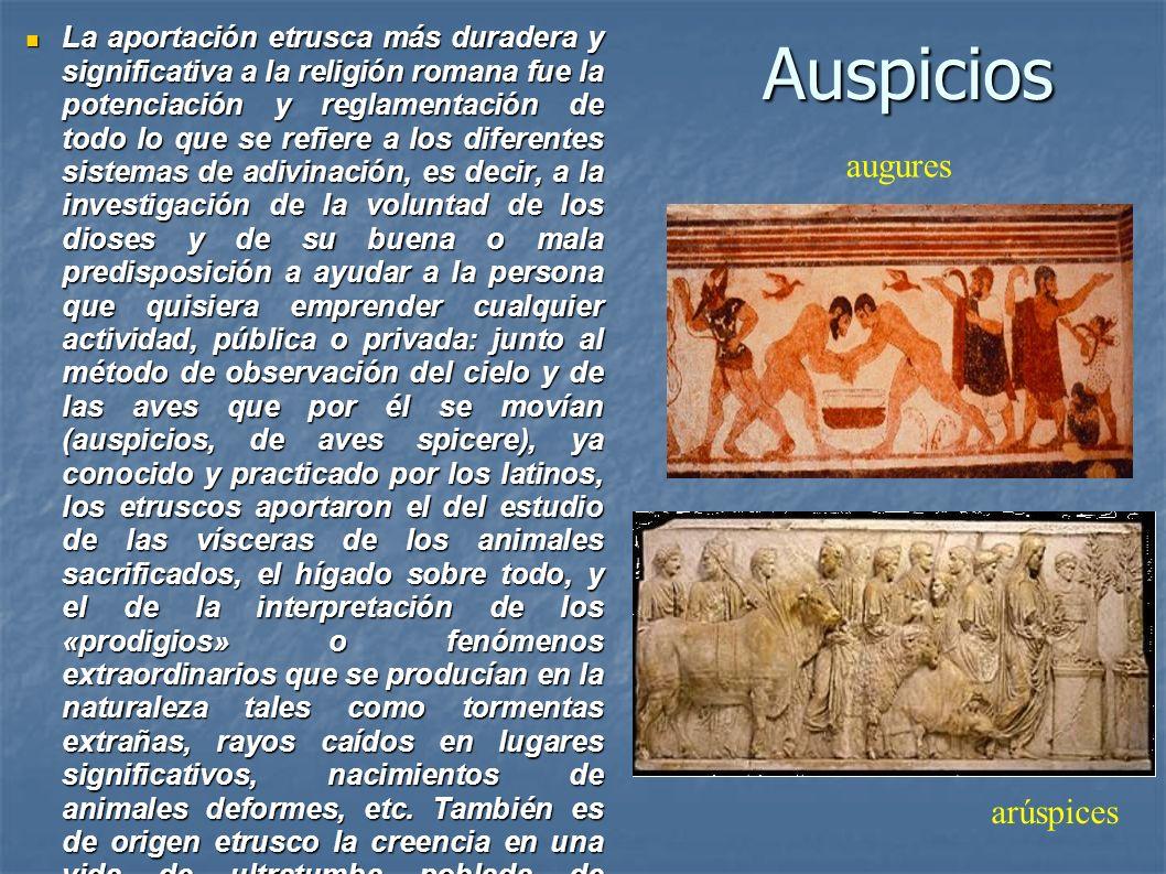 Auspicios La aportación etrusca más duradera y significativa a la religión romana fue la potenciación y reglamentación de todo lo que se refiere a los