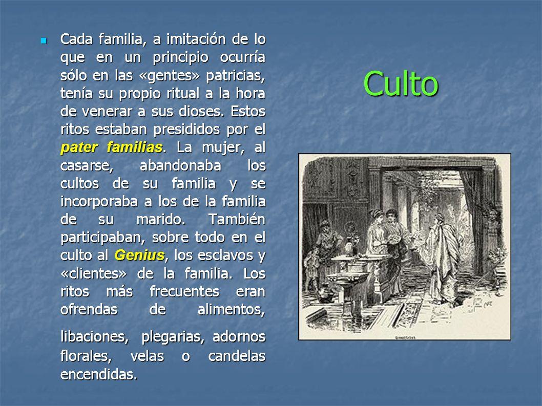 Culto Cada familia, a imitación de lo que en un principio ocurría sólo en las «gentes» patricias, tenía su propio ritual a la hora de venerar a sus di