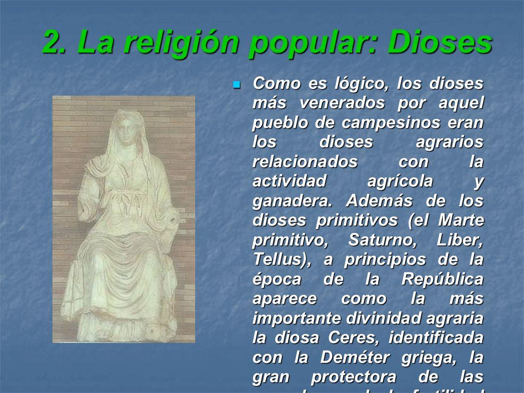 2. La religión popular: Dioses Como es lógico, los dioses más venerados por aquel pueblo de campesinos eran los dioses agrarios relacionados con la ac