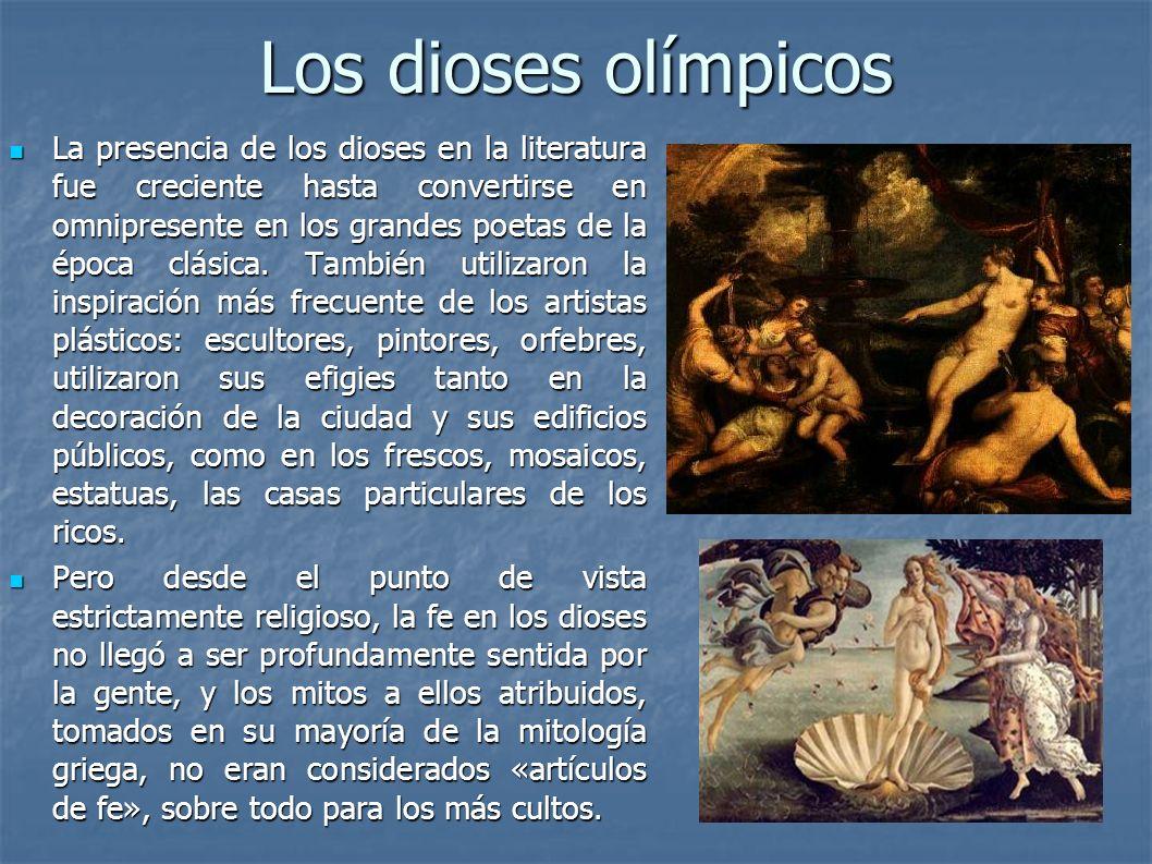 Los dioses olímpicos La presencia de los dioses en la literatura fue creciente hasta convertirse en omnipresente en los grandes poetas de la época clá