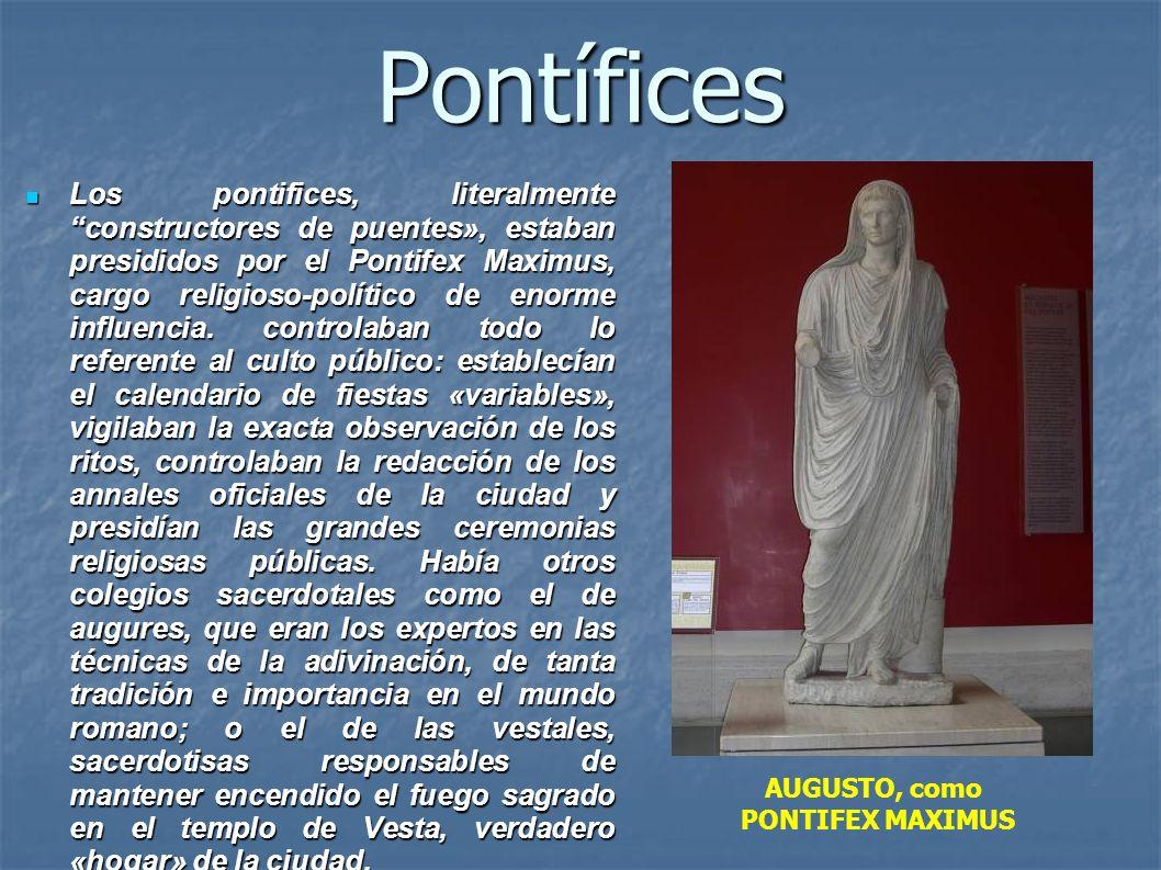 Pontífices Los pontifices, literalmente constructores de puentes», estaban presididos por el Pontifex Maximus, cargo religioso-político de enorme infl