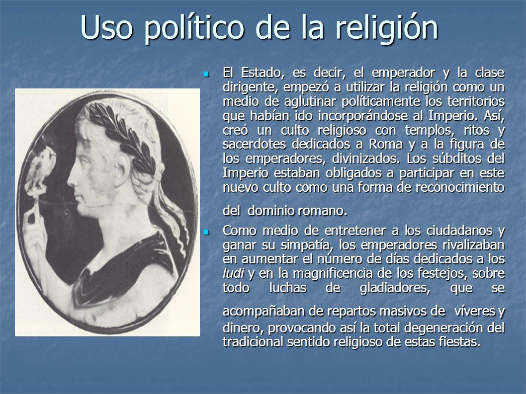 Uso político de la religión El Estado, es decir, el emperador y la clase dirigente, empezó a utilizar la religión como un medio de aglutinar políticam