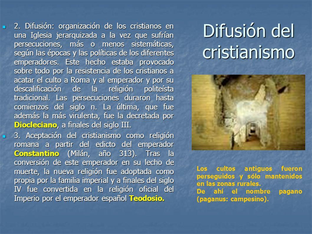 Difusión del cristianismo 2. Difusión: organización de los cristianos en una Iglesia jerarquizada a la vez que sufrían persecuciones, más o menos sist