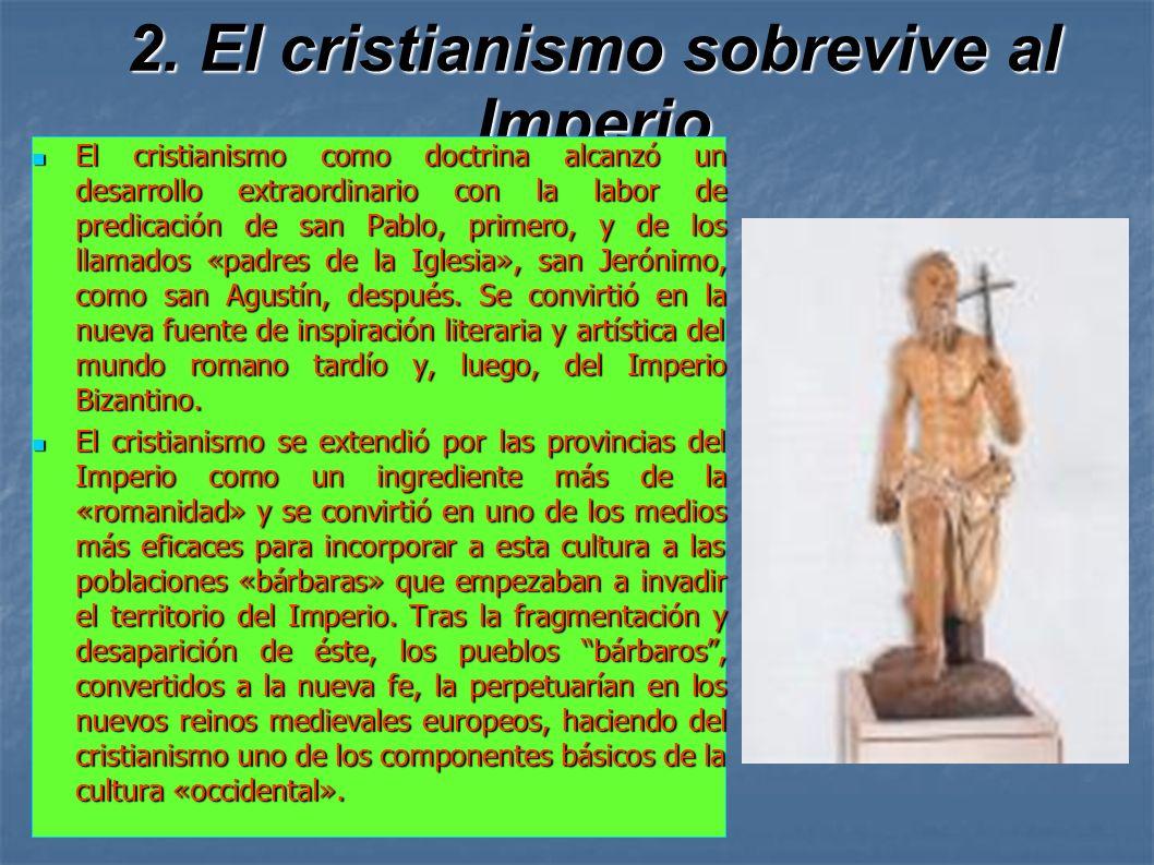 2. El cristianismo sobrevive al Imperio El cristianismo como doctrina alcanzó un desarrollo extraordinario con la labor de predicación de san Pablo, p