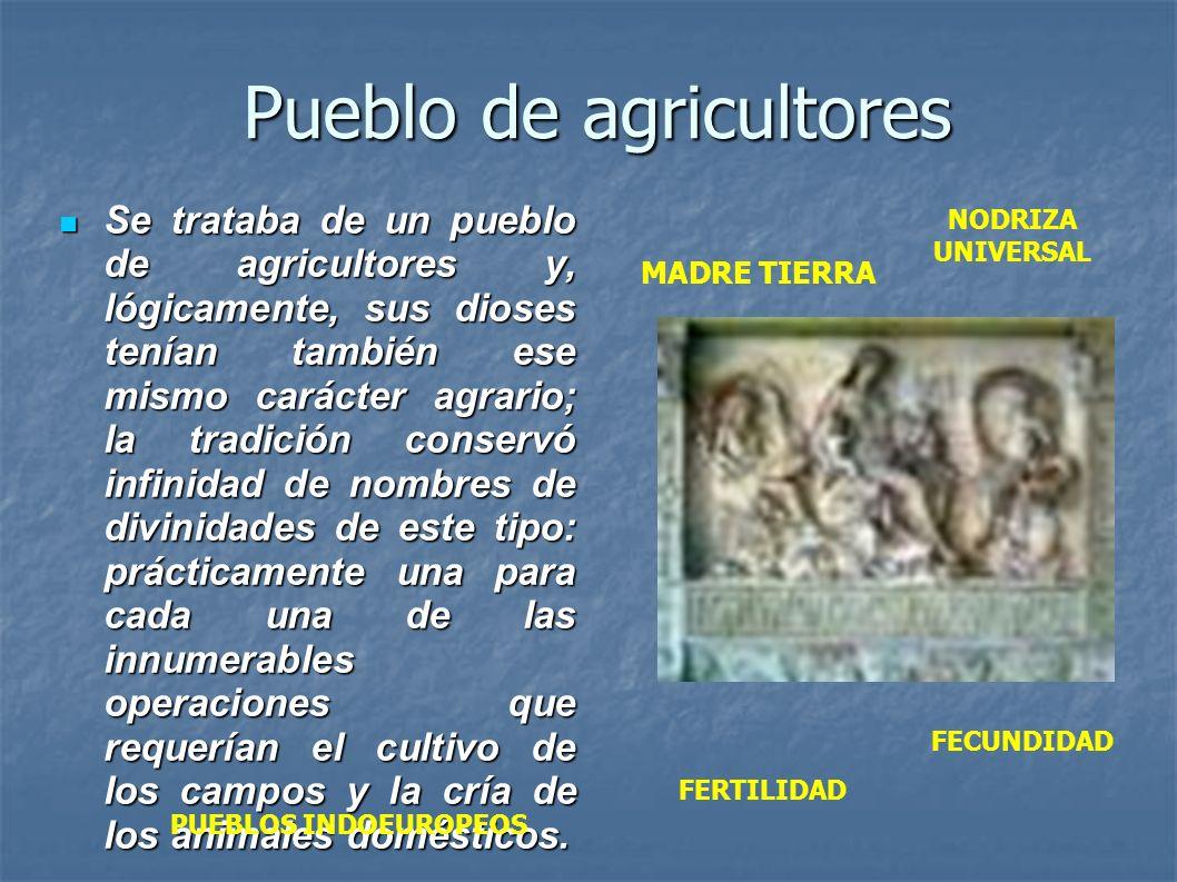 Pueblo de agricultores Se trataba de un pueblo de agricultores y, lógicamente, sus dioses tenían también ese mismo carácter agrario; la tradición cons