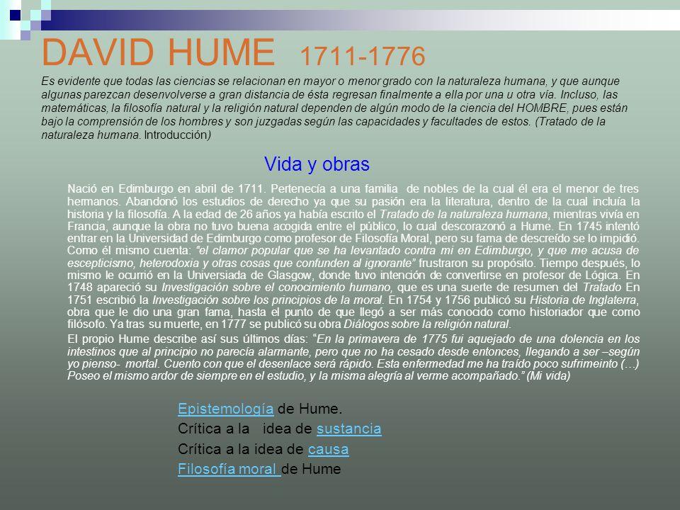 DAVID HUME 1711-1776 Es evidente que todas las ciencias se relacionan en mayor o menor grado con la naturaleza humana, y que aunque algunas parezcan d