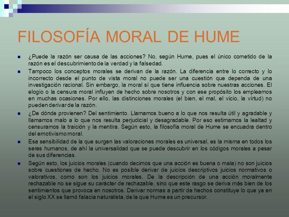 FILOSOFÍA MORAL DE HUME ¿Puede la razón ser causa de las acciones? No, según Hume, pues el único cometido de la razón es el descubrimiento de la verda
