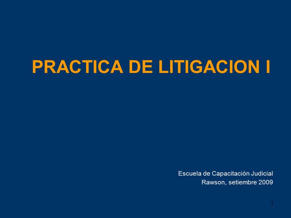 1 PRACTICA DE LITIGACION I Escuela de Capacitación Judicial Rawson, setiembre 2009