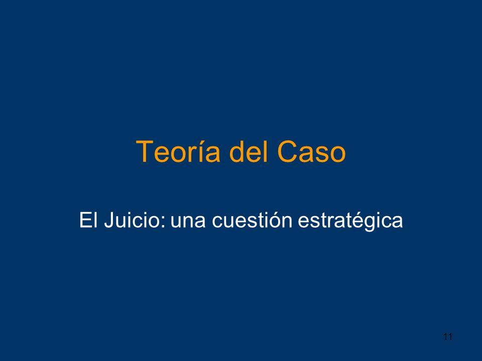 11 Teoría del Caso El Juicio: una cuestión estratégica