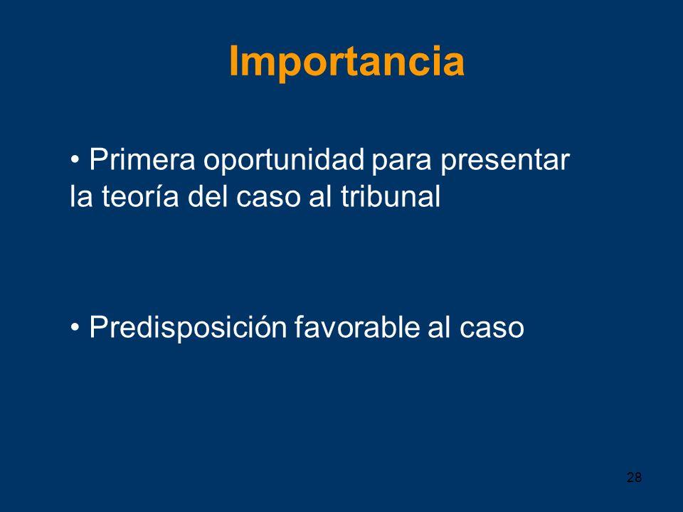 28 Importancia Primera oportunidad para presentar la teoría del caso al tribunal Predisposición favorable al caso