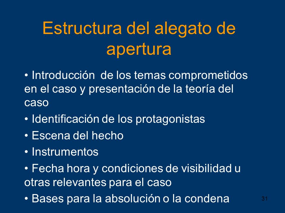 31 Estructura del alegato de apertura Introducción de los temas comprometidos en el caso y presentación de la teoría del caso Identificación de los pr