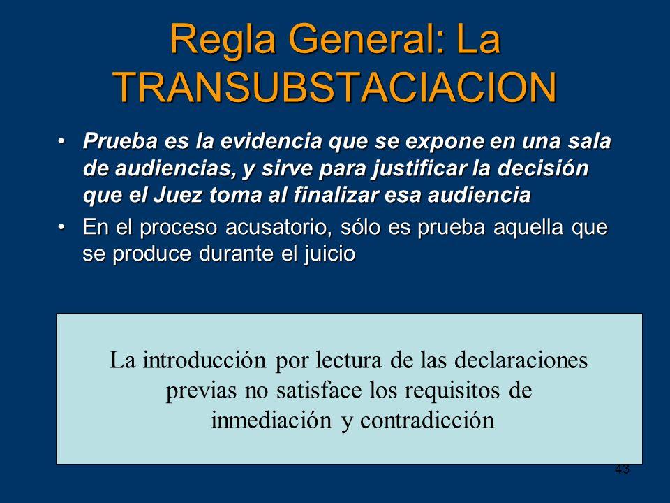 43 Regla General: La TRANSUBSTACIACION Prueba es la evidencia que se expone en una sala de audiencias, y sirve para justificar la decisión que el Juez
