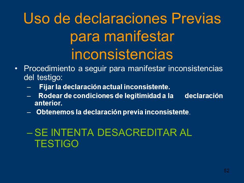 52 Uso de declaraciones Previas para manifestar inconsistencias Procedimiento a seguir para manifestar inconsistencias del testigo: –Fijar la declarac