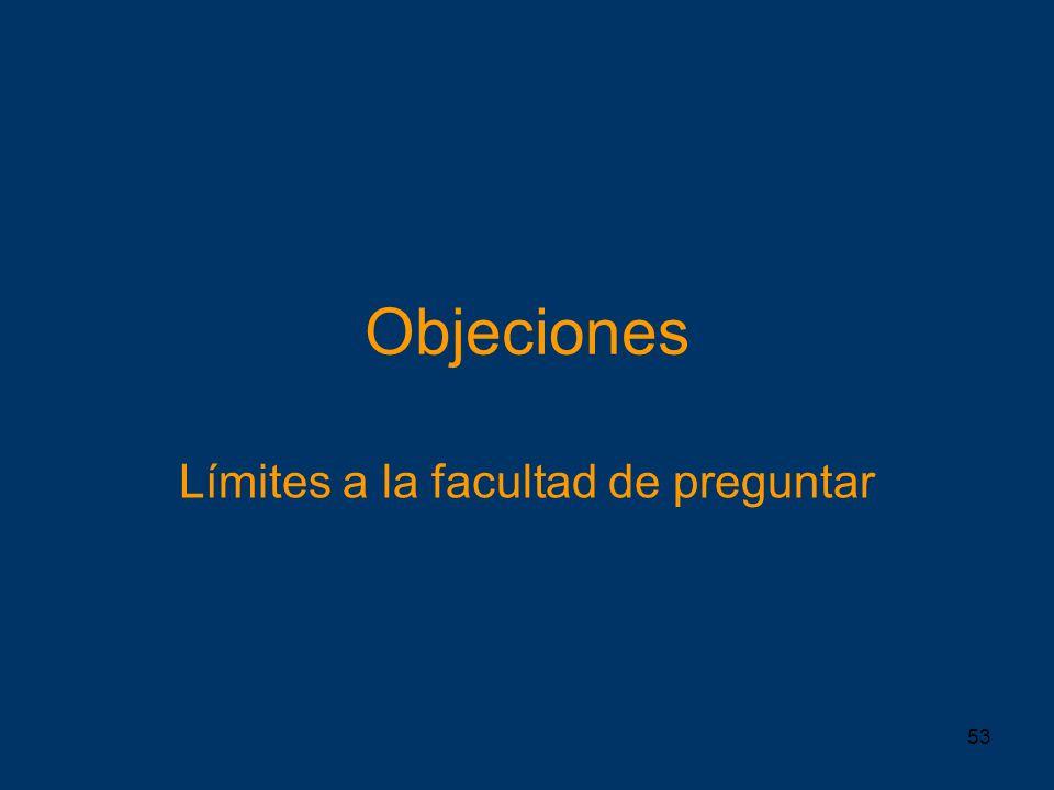 53 Objeciones Límites a la facultad de preguntar
