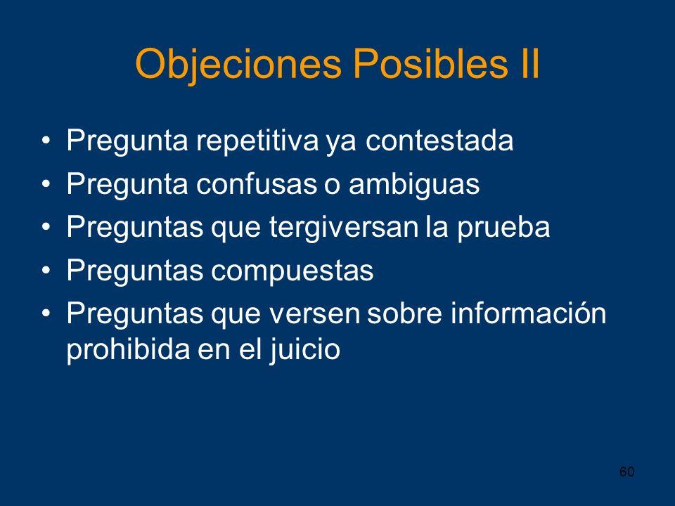 60 Objeciones Posibles II Pregunta repetitiva ya contestada Pregunta confusas o ambiguas Preguntas que tergiversan la prueba Preguntas compuestas Preg