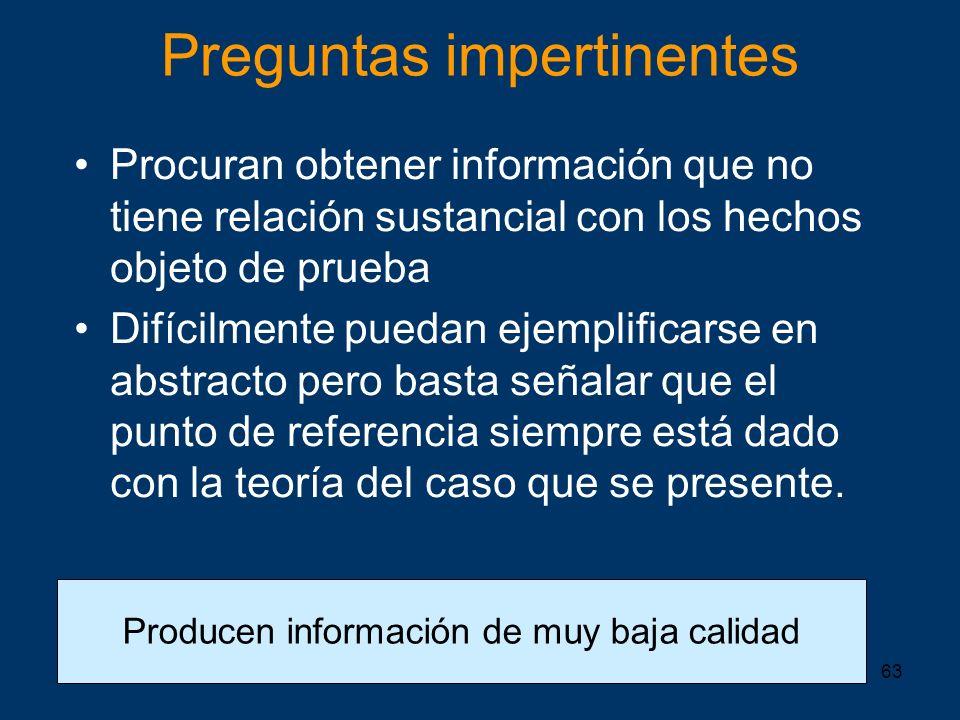 63 Producen información de muy baja calidad Preguntas impertinentes Procuran obtener información que no tiene relación sustancial con los hechos objet