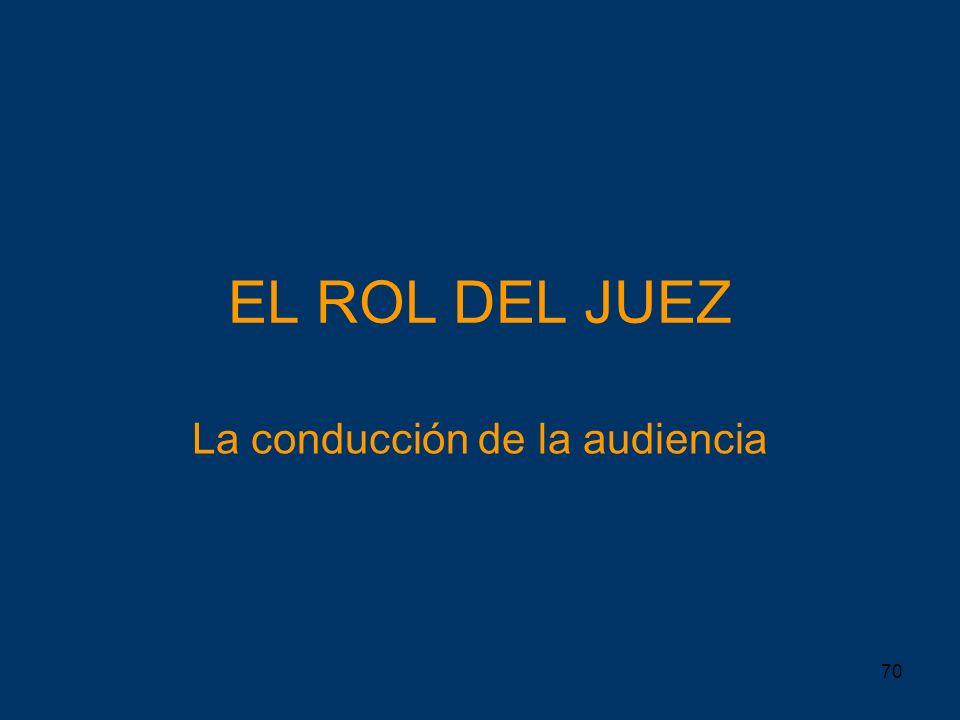 70 EL ROL DEL JUEZ La conducción de la audiencia