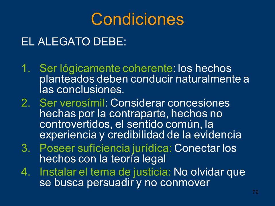 79 EL ALEGATO DEBE: 1.Ser lógicamente coherente: los hechos planteados deben conducir naturalmente a las conclusiones. 2.Ser verosímil: Considerar con