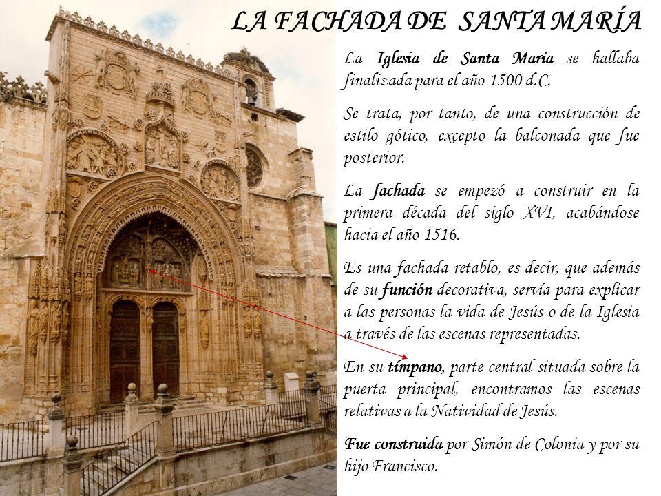 LA FACHADA DE SANTA MARÍA La Iglesia de Santa María se hallaba finalizada para el año 1500 d.C. Se trata, por tanto, de una construcción de estilo gót