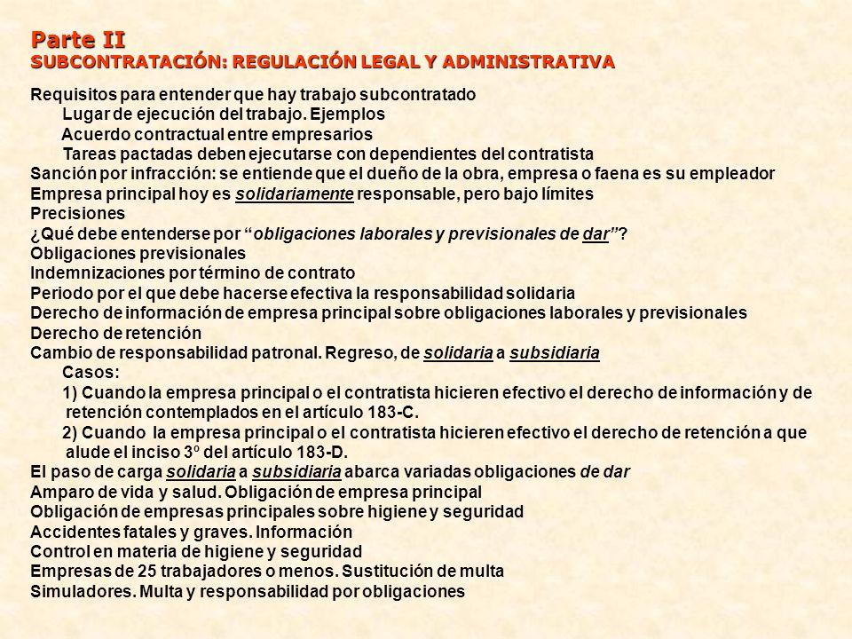 CONTENIDO Parte I La subcontratación estaba restringida en Chile En 1979 se entregó al empresariado la facultad de subcontratar, sin límite Atropellos estimulados por la subcontratación son conocidos de órganos legislativos Proyecto legal para abordarla Su tramitación legislativa La idea oficial no fue eliminar la externalización, ni siquiera para tareas del giro principal Contenido de la ley 20.123 ¿Qué entiende la ley 20.123 por trabajo subcontratado.