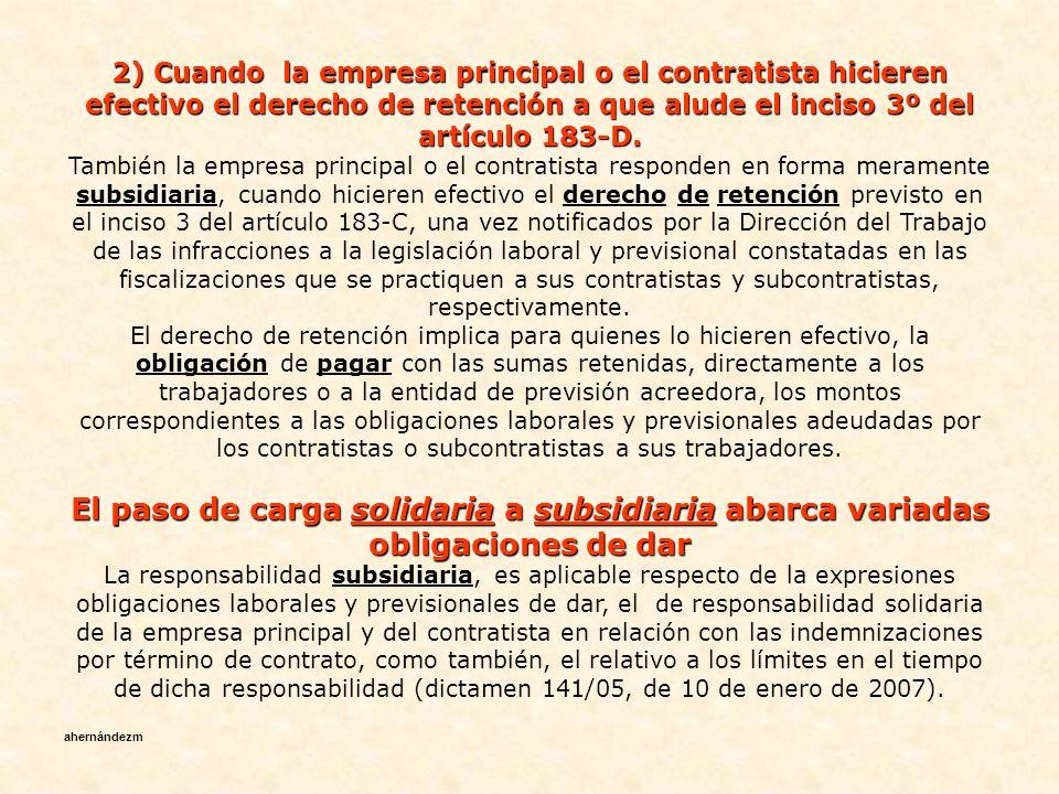 Igual facultad y la misma obligación corresponden al contratista respecto de los trabajadores de sus subcontratistas.