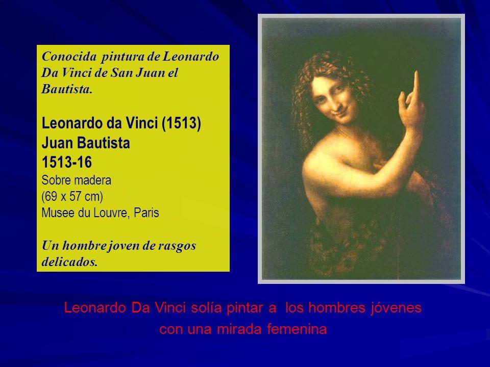 Conocida pintura de Leonardo Da Vinci de San Juan el Bautista. Leonardo da Vinci (1513) Juan Bautista 1513-16 Sobre madera (69 x 57 cm) Musee du Louvr