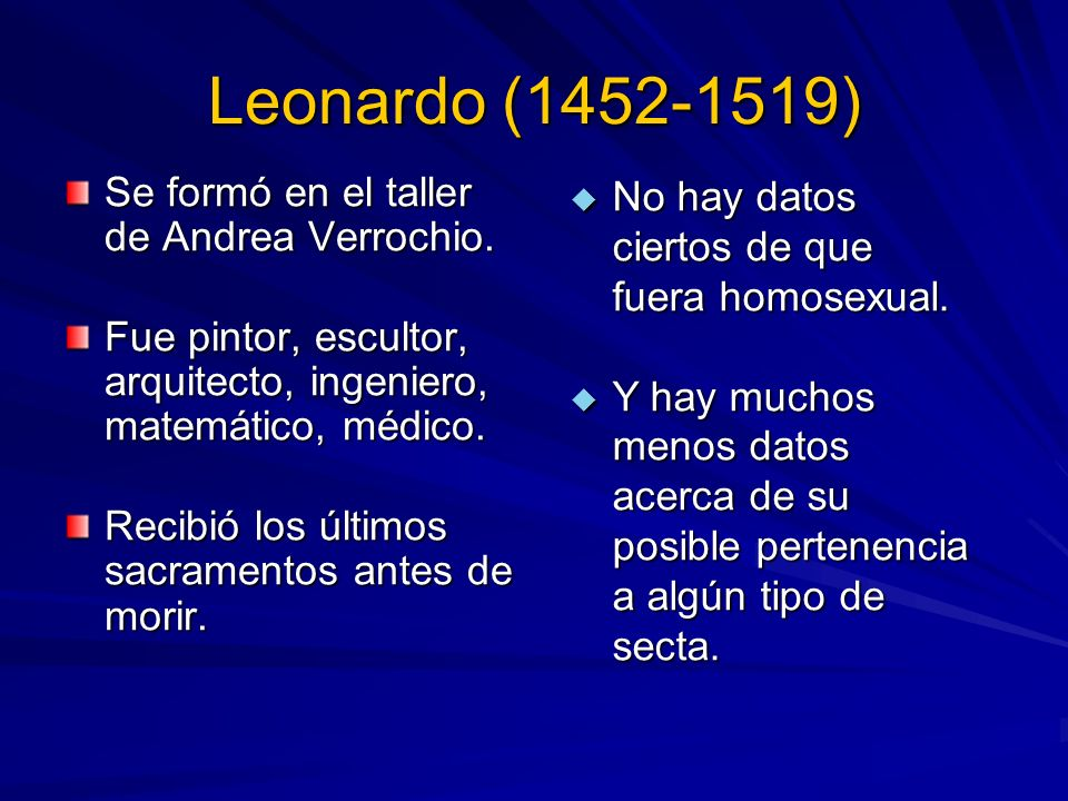 Leonardo (1452-1519) Se formó en el taller de Andrea Verrochio. Fue pintor, escultor, arquitecto, ingeniero, matemático, médico. Recibió los últimos s